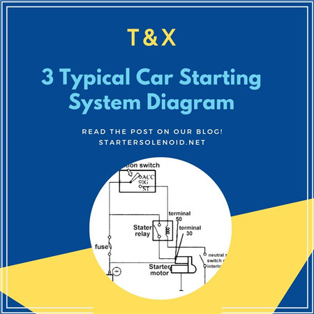 3 Typical Car Starting System Diagram - T&X on cummins fuel shut off solenoid wiring diagram, solenoid valve wiring diagram, 1979 ford solenoid wiring diagram, basic ford solenoid wiring diagram, warn solenoid wiring diagram, relay diagram, volvo penta tilt trim diagram, winch solenoid diagram, 4 post solenoid diagram, 12 volt solenoid wiring diagram, battery isolation solenoid wiring diagram, solenoid switch diagram, 3 post starter solenoid,