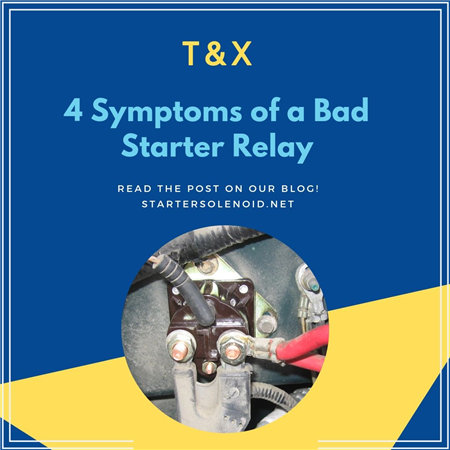 4 Symptoms of A Bad Starter Relay - T&X